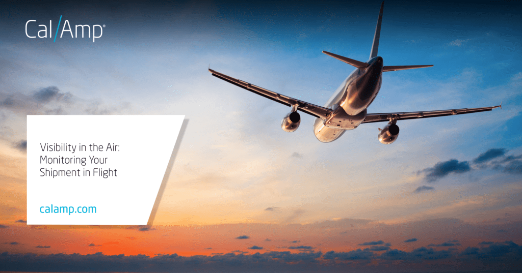 Visibility in the Air: Monitoring Your Shipment in Flight - CalAmp
